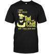 I Have Two Titles Dad And Chef T Shirt