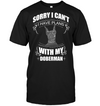 Sorry I Can't Doberman T Shirt