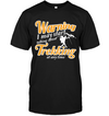 Warning I May Start Talking About Trekking T Shirt