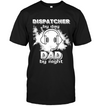 Dispatcher By Day Dad By Night T Shirt