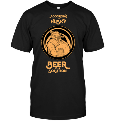 According To Husky Beer Is A Solution T Shirt