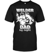 Welder By Day Dad By Night T Shirt