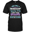 I Became A Lady Dispatcher T Shirt