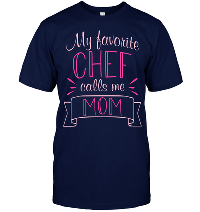 My Favorite Chef Calls Me Mom T Shirt V2
