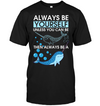 Always Be Yourself Whale T Shirt
