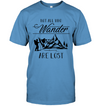 Hiking Not All Who Wander Are Lost T Shirt