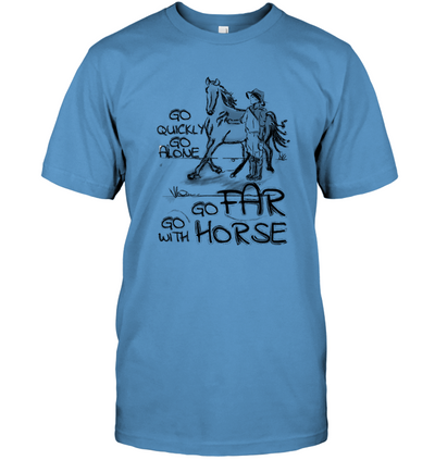 Go Quickly Go Alone Go Far Go With Horse T Shirt