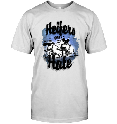 Heifers Gonna Hate T Shirt