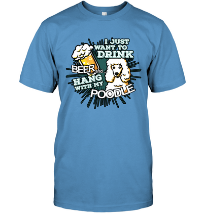 I Just Want To Drink Beer Poodle T Shirt