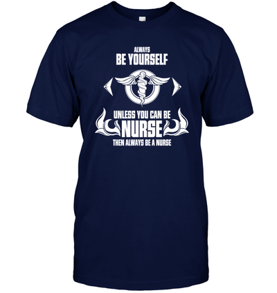 Then Always Be A Nurse T Shirt T Shirt