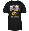 Photographer - I Don't Make Mistakes T Shirt