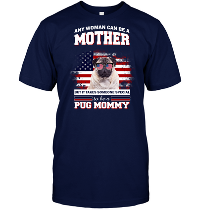 It Takes Someone Special To Be A Pug Mommy With American Flag T Shirt