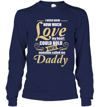 I Never Knew How Much Love Daddy T Shirt