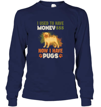 I Used To Have Money Now I Have Pugs T Shirt