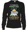 Camping - If It Involves Mountains T Shirt V2