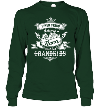 Never Stand Between A Nana And Her Grandkids T Shirt