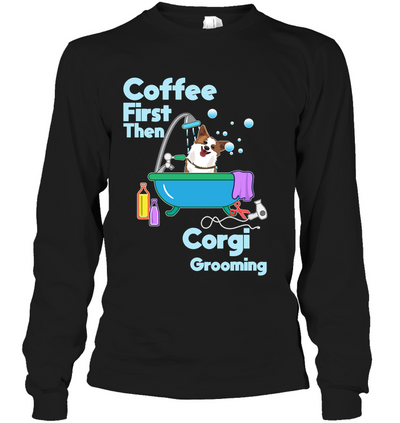 Coffee First Then Corgi Grooming T Shirt