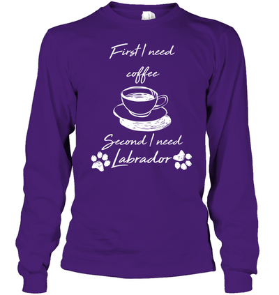 First I Need Coffee, Second I Need Labrador T Shirt
