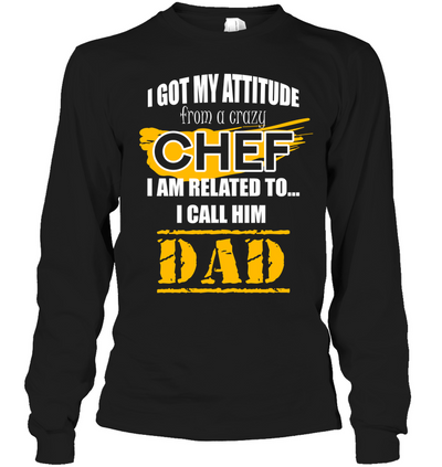 I Got My Attitude From A Crazy Chef T Shirt