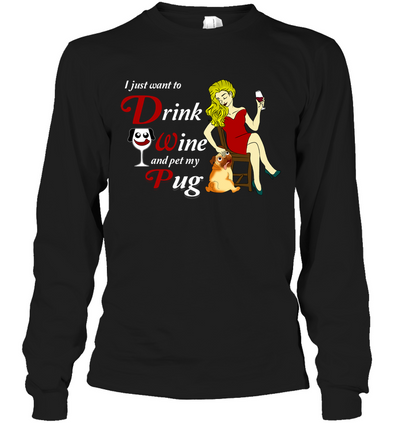 I Just Want To Drink Wine Pug T Shirt