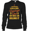 I Never Dreamed I'd Be A Sexy Paralegal Dad T Shirt
