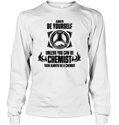 Then Always Be A Chemist T Shirt