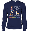Sorry I Can't I Have To Walk My Unicorg T Shirt