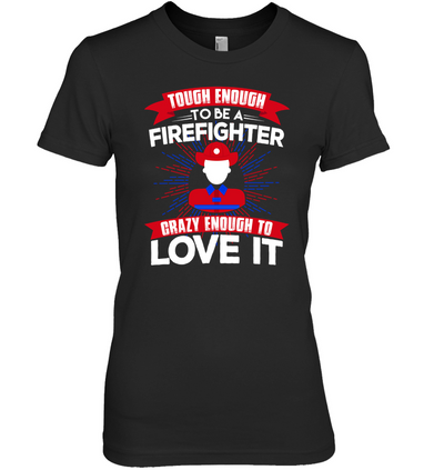 Tough Enough To Be A Firefighter Male T Shirt