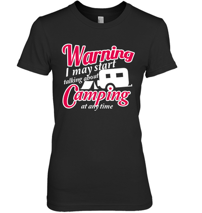 Warning I May Start Talking About Camping T Shirt V2