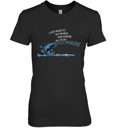 I Just Want To Go Fishing T Shirt