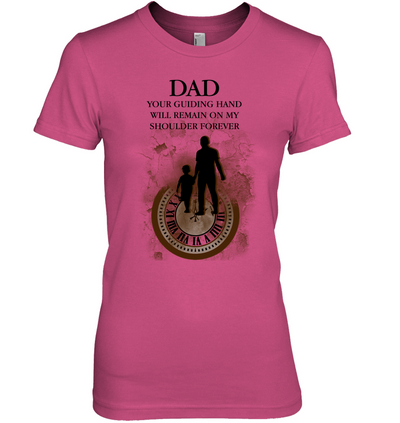 Dad Your Guiding Hand Will Remain T Shirt