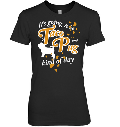 Taco And Pug Kind Of Day T Shirt