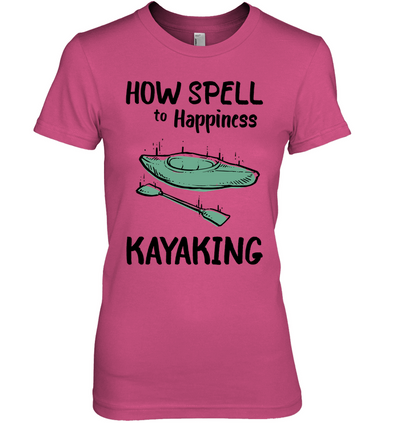 How Spell To Happiness Kayaking T Shirt