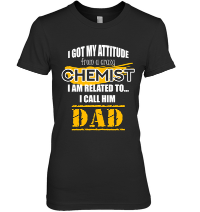I Got My Attitude From A Crazy Chemist T Shirt