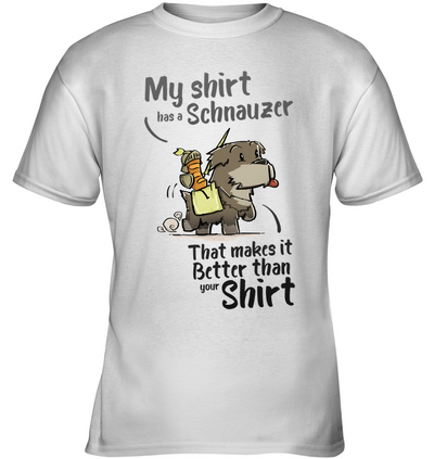 My Shirt Has A Schnauzer T Shirt