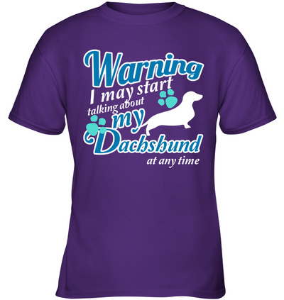 Warning I May Start Talking About My Dachshund T Shirt