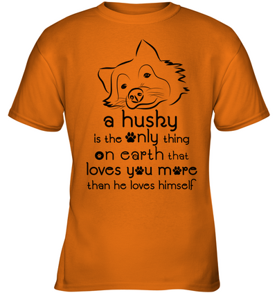 A Husky Loves You More Than He Loves Himself T Shirt