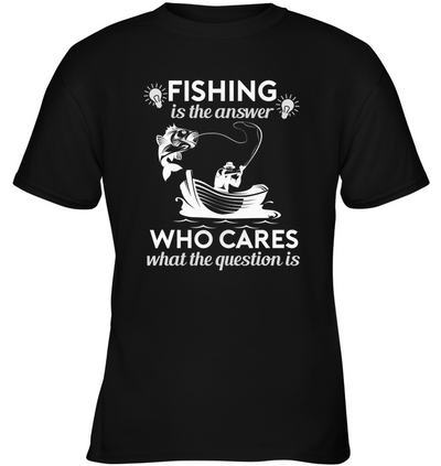 Fishing Is The Answer T Shirt