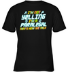I'm Not Yelling I'm A Paralegal T Shirt