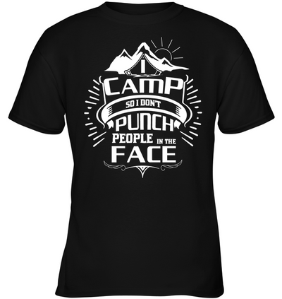 I Camp So I Don't Punch People T Shirt