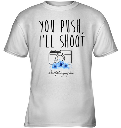 Photographer - You Push I'll Shoot T Shirt