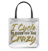 I Cycle To Burn Off The Crazy Cycling Tote Bag