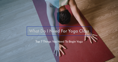 What Do I Need For Yoga Class - Top 7 Things You Need To Begin Yoga