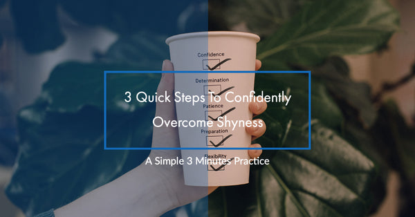 3 Quick Steps To Confidently Overcome Shyness