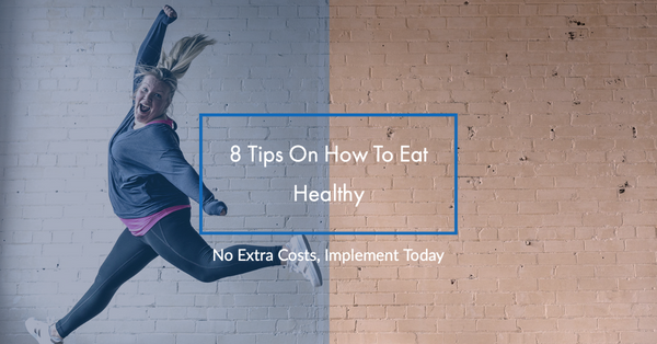 6 Tips On How To Eat Healthy - No Extra Costs, Implement Today