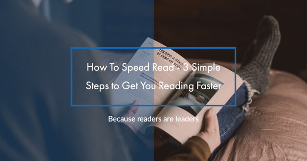 How To Speed Read - 3 Simple Steps to Get You Reading Faster