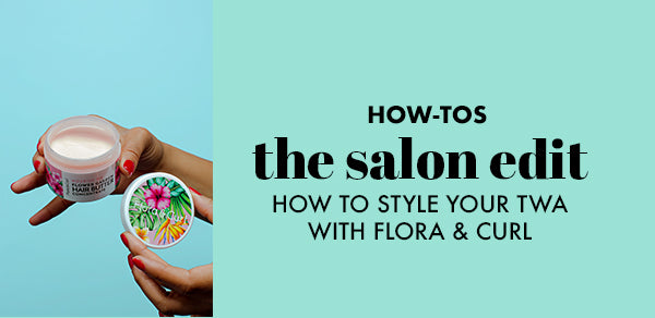 The Salon Edit with Marlene: Styling a TWA with Flora & Curl Products