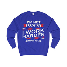 LEADRS Sweatshirt <br>I'm not lucky, i work harder than you - Leadrs Wear
