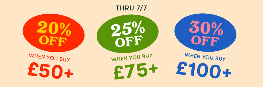 Thru 7/7 - 20% off when you buy £50+ / 25% off when you buy £75+ / 30% off when you buy £100+