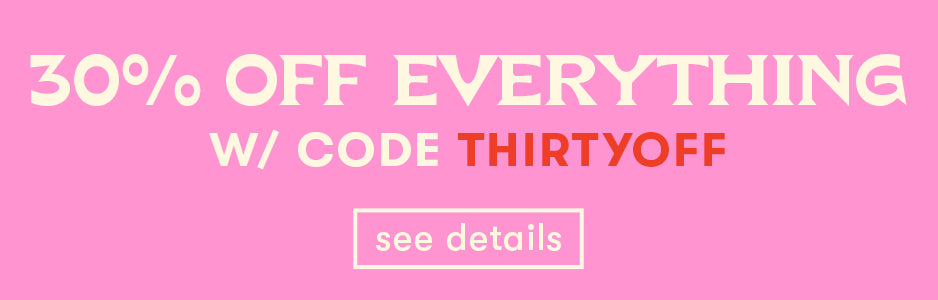 30% OFF EVERYTHING W/ CODE THIRTYOFF...see details